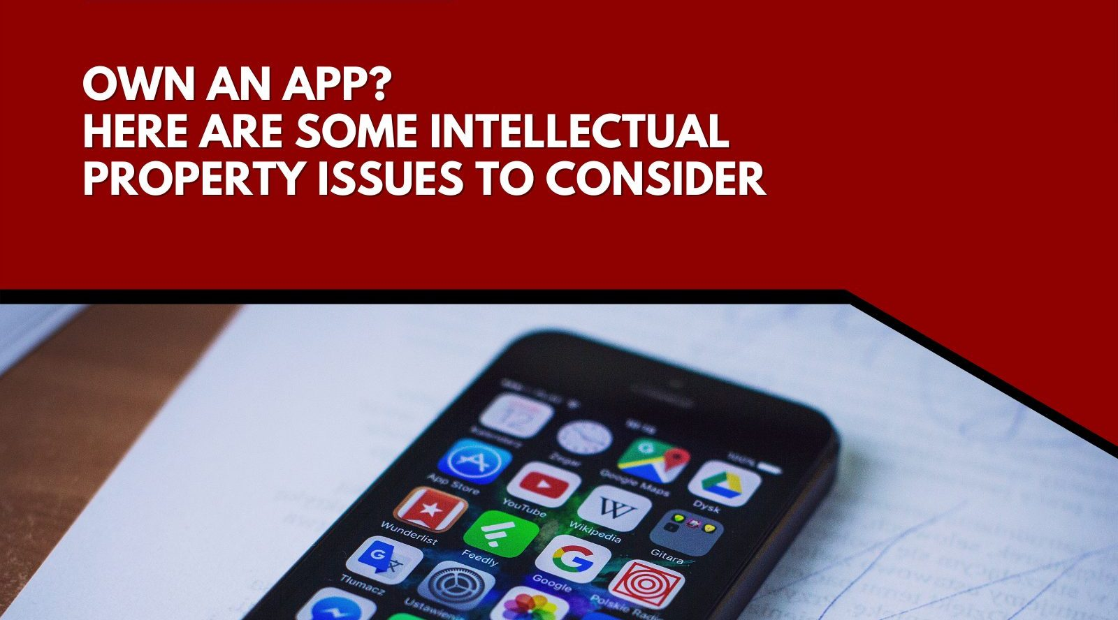 Own an App? Here are some Intellectual Property issues to consider